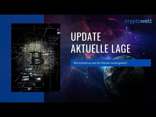 Update aktuelle Lage - Wie könnte es nun für Bitcoin weitergehen?