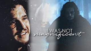 i was not magnificent | jon snow