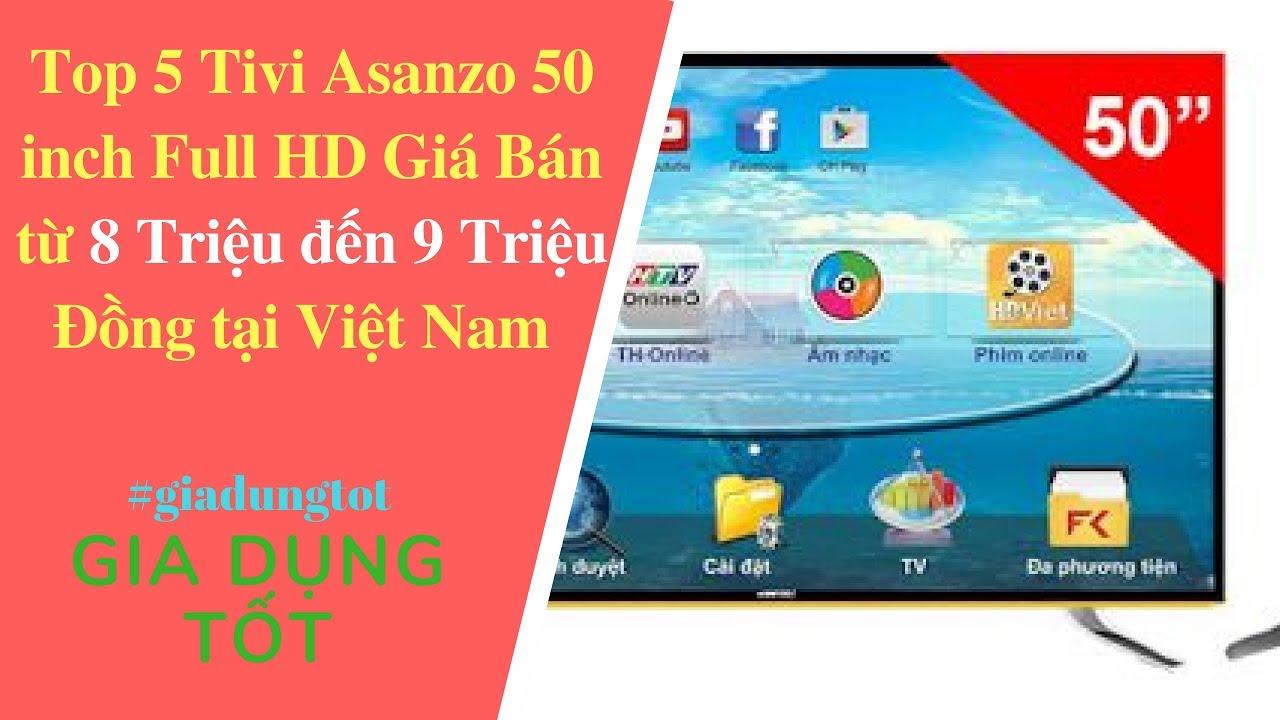 Top 5 Tivi Asanzo 50 inch Full HD Giá Bán từ 8 Triệu đến 9 Triệu Đồng tại  Việt Nam - Gia Dụng Tốt - YouTube