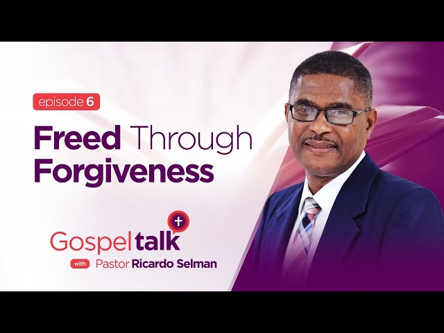 Gospel Talk | S1E6 | Freed Through Forgiveness | Ps. Ricardo Selman