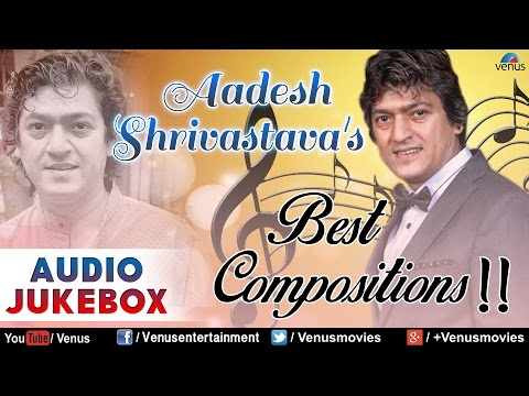 Aadesh Shrivastava : Best Bollywood Compositions || Audio Jukebox