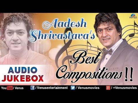 Aadesh Shrivastava : Best Bollywood Compositions || Audio Jukebox
