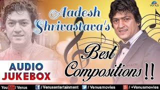Aadesh Shrivastava : Best Bollywood Compsitions || Audio Jukebox