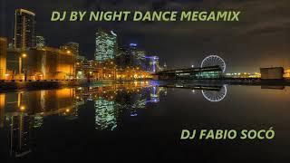 DJ BY NIGHT DANCE MEGAMIX - DJ FABIO SOCÓ