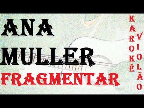 Ana Muller -  Fragmentar  (KARAOKÊ VIOLÃO)