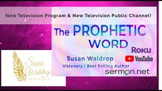 New Television Program & New Television Public Channel-The Prophetic WORD-Susan Waldrop
