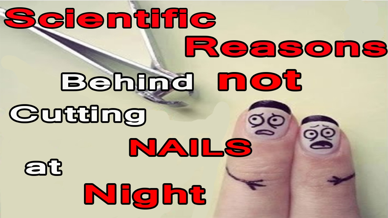 Superstition of Cutting Nails at Night Revealed with Scientific Reasons !