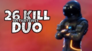 26 KILL DUO SQUAD w THATS WET! (WORLD RECORD DUO SQUAD KILLS ON CONSOLE?) Fortnite BR Gameplay