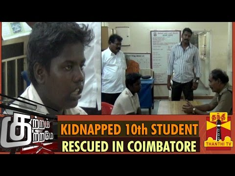 "Kutram Kutrame - ""Kidnapped 10th Student Rescued In Coimbatore"" (26/09/2014) - Thanthi TV"