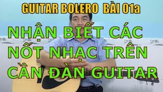 GUITAR BOLERO BÀI 01a: Nhận biết các nốt nhạc trên cần đàn guitar