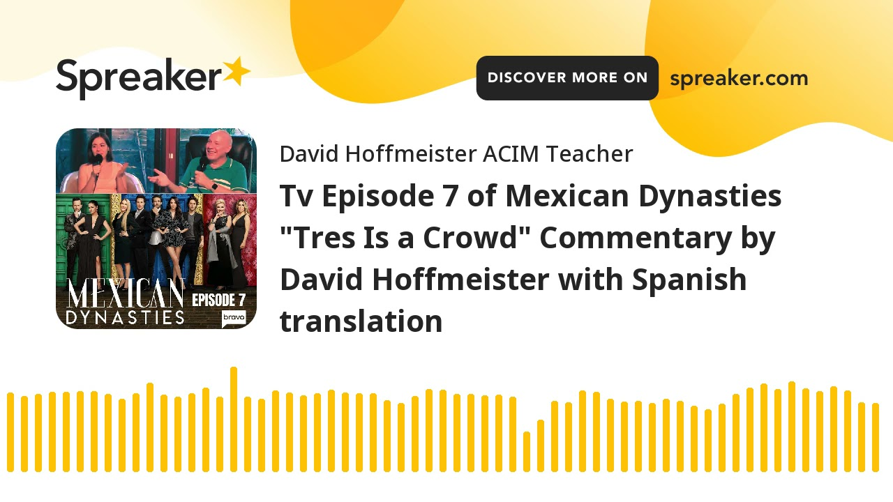 """Tv Episode 7 of Mexican Dynasties """"Tres Is a Crowd"""" Commentary by David Hoffmeister with Spanish tra"""