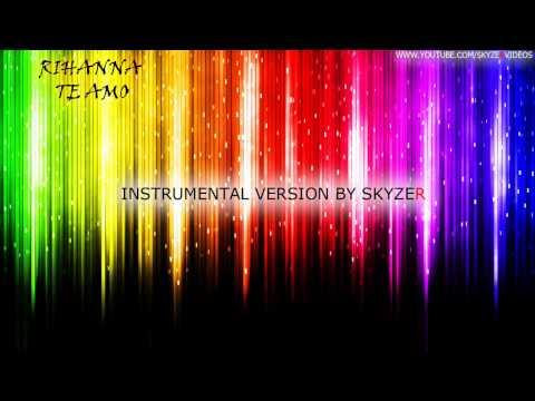 DJ SKYZER ~ Rihanna - Te Amo   Instrumental Version