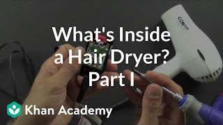 what is inside a hair dryer 1 of 2   electrical engineering   khan academy