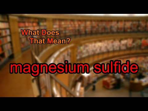 What Does Magnesium Sulfide Mean?