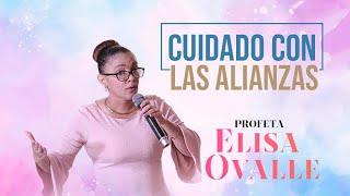 CUIDADO CON LAS ALIANZAS | Pastora Elisa Ovalle