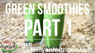 Green Smoothies - Part 1 Of 3. Why Neily On Nutrition Is On The Bandwagon!