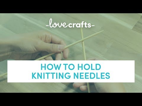How To Knit - Holding The Needles   LoveKnitting