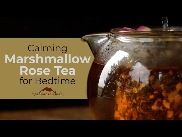 Calming Marshmallow Rose Tea for Bedtime