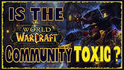 World of Warcraft - Is the Wow Community Toxic?