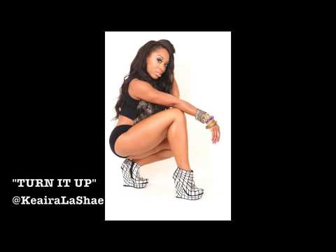 Turn it Up by Keaira LaShae ft K.E on The Track