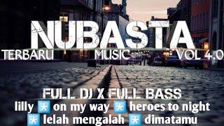 NUBASTA MUSIC TERBARU FULL DJ FULL BASS VOL 4 0 REMIX LAMPUNG PALING ENAK