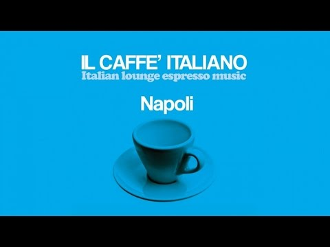 Top Lounge and  Chillout Music Caffè Italiano Napoli