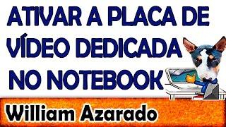 Como ativar a placa de vídeo dedicada dos notebooks?