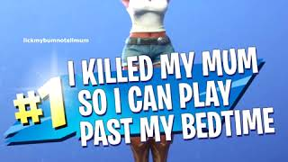 i killed my mum so i can play Fortnite past my bedtime