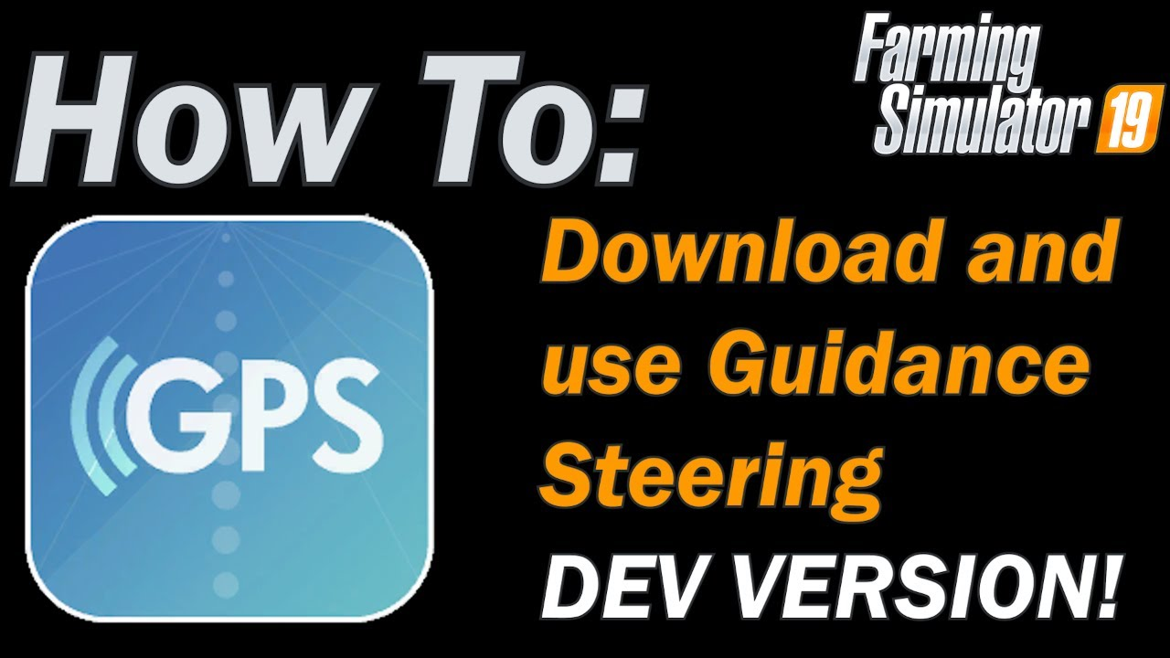 How to Download and Install Guidance Steering (aka GPS) for Farming  Simulator 19