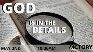 VICTORY FELLOWSHIP 5 2 21 GOD IS IN THE DETAILS