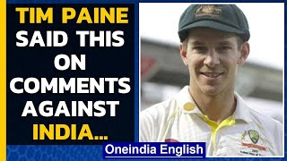 Tim Paine responds after getting trolled by Indian fans for his 'sideshows' remark | Oneindia News