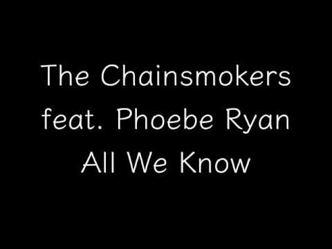 The Chainsmokers feat. Phoebe Ryan - All We Know...
