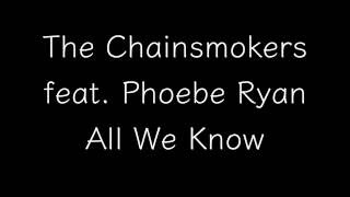 The Chainsmokers feat. Phoebe Ryan - All We Know Lyrics