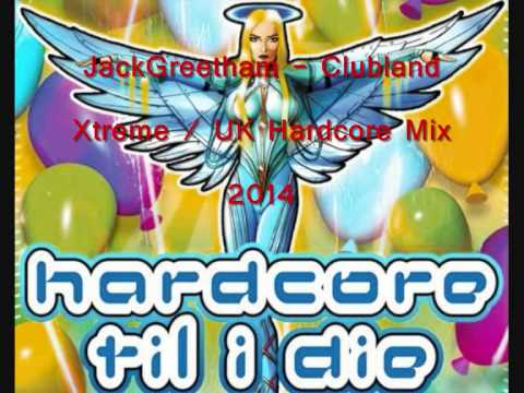 Clubland Xtreme - UK Hardcore - 2014 - JackGreetham - Mix #1