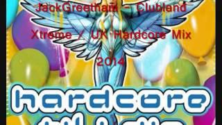 Clubland Xtreme - UK Hardcore - 2014 - JackGreetham - Mix #1
