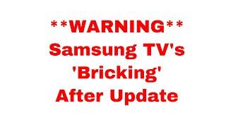 *UPDATE WARNING* Samsung MU Series TV's 2017, DO NOT DOWNLOAD UPDATE