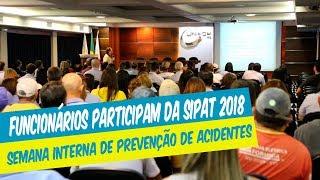FUNCIONÁRIOS PARTICIPAM DA SIPAT 2018 SEMANA INTERNA DE PREVENÇÃO DE ACIDENTES
