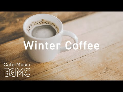Winter Coffee Music — Chill Out Cafe Jazz & Bossa Nova Music — Relaxing Music