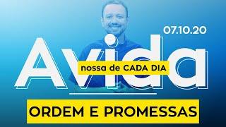 ORDEM E PROMESSAS / A vida nossa de cada dia - 07/10/20