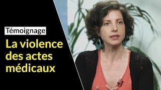 La violence des actes médicaux – Témoignage