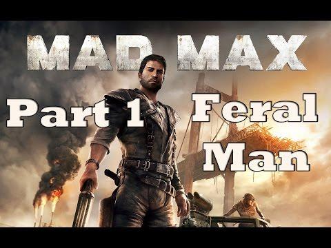Mad Max - Game Walkthrough - 1080p - Part 1 :- Feral Man |