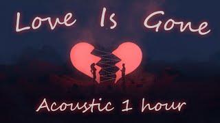 Love Is Gone (Acoustic) ~ SLANDER, Dylan Matthew [1Hour]