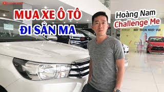 Mua xe ô tô ĐI SĂN MA ▶ Hoàng Nam Challenge Me chọn xe gì 😂