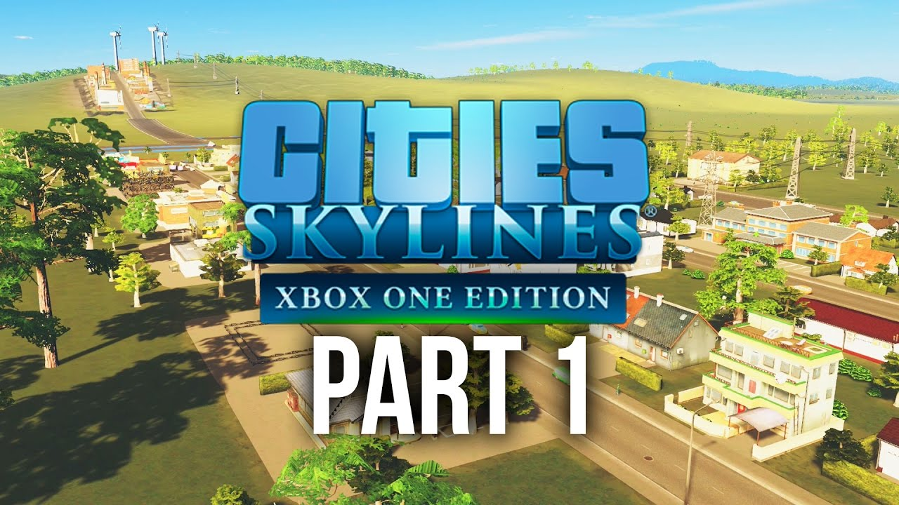 cities skylines xbox one gameplay walkthrough part 1 best city