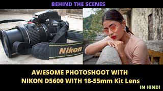 Awesome Photoshoot With Nikon D5600 With 18-55mm Kit Lens | Hindi