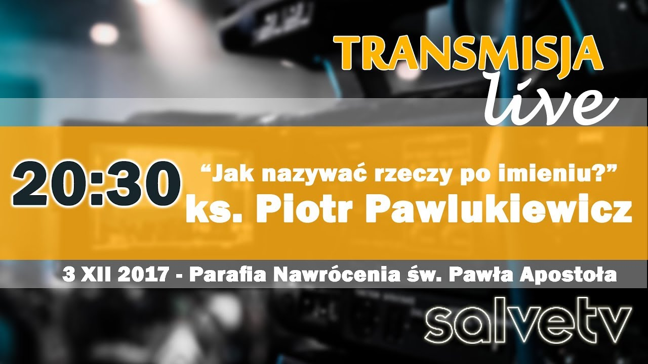 20:30 – ks. Piotr Pawlukiewicz – Jak nazywać rzeczy po imieniu?