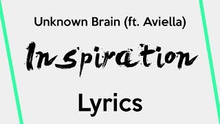 Unknown Brain - Inspiration (feat. Aviella) [Lyrics]