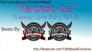 Memorable Kiss (Subway Love Story Part 2) - 13TH BEATZ EXCLUSIVE