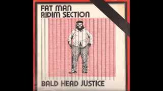 Fat Man Ridim Section - Bald Head Justice