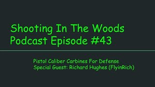 Pistol Caliber Carbines for Defense!!!! The Shooting In The Woods Podcast Episode #43